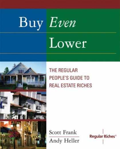 Bestsellers (2006) - Buy Even Lower: The Regular People's Guide to Real Estate Riches (Regular Riches
