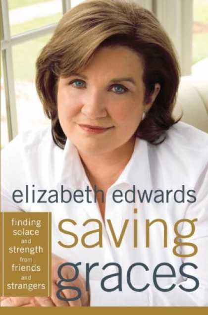 Bestsellers (2006) - Saving Graces: Finding Solace and Strength from Friends and Strangers by Elizabe