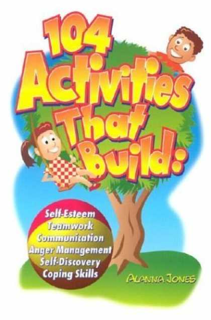 Bestsellers (2006) - 104 Activities That Build: Self-Esteem, Teamwork, Communication, Anger Managemen