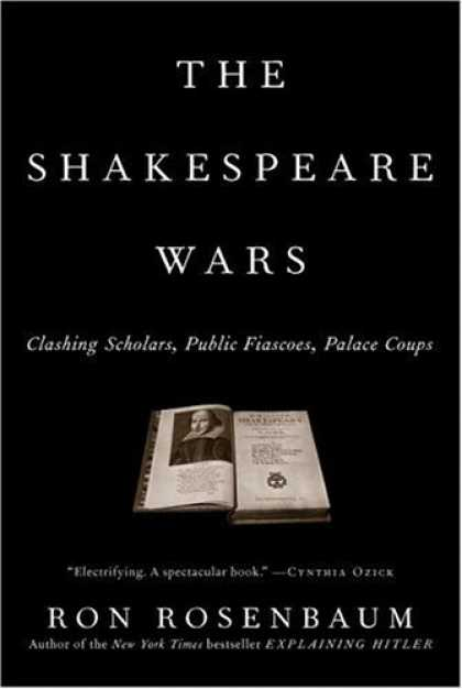 Bestsellers (2006) - The Shakespeare Wars: Clashing Scholars, Public Fiascoes, Palace Coups by Ron Ro