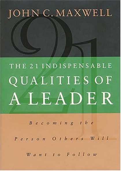 Bestsellers (2006) - The 21 Indispensable Qualities of a Leader: Becoming the Person Others Will Want