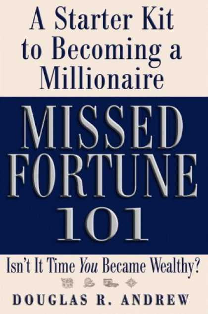 Bestsellers (2006) - Missed Fortune 101: A Starter Kit to Becoming a Millionaire by Douglas R. Andrew