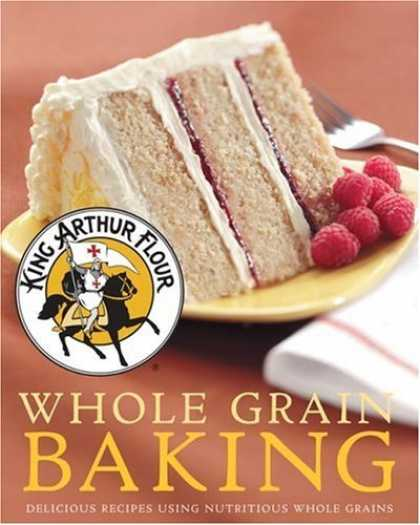 Bestsellers (2006) - King Arthur Flour Whole Grain Baking: Delicious Recipes Using Nutritious Whole G