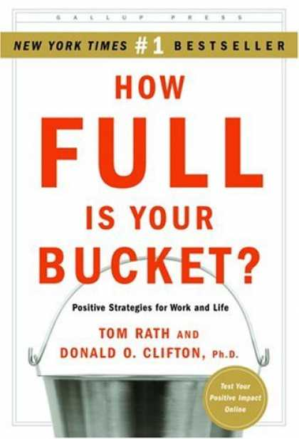 Bestsellers (2006) - How Full Is Your Bucket? Positive Strategies for Work and Life by Tom Rath