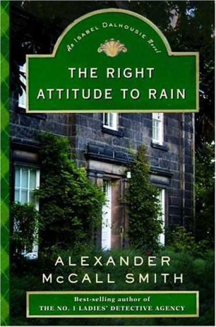 Bestsellers (2006) - The Right Attitude to Rain: An Isabel Dalhousie Novel (Isabel Dalhousie Mysterie
