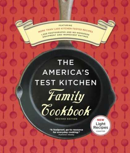 Bestsellers (2006) - The America's Test Kitchen Family Cookbook Revised Edition: Featuring More Than