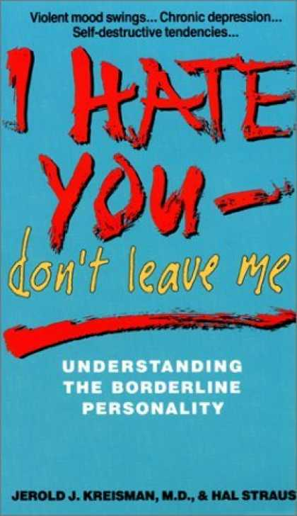 Bestsellers (2006) - I Hate You, Don't Leave Me: Understanding the Borderline Personality by Jerold J