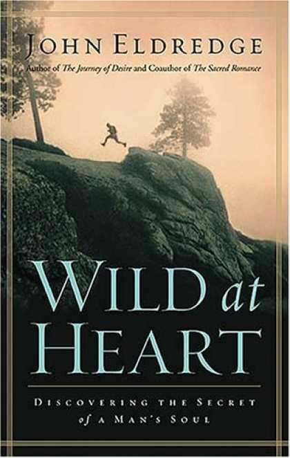 Bestsellers (2006) - Wild at Heart: Discovering the Secret of a Man's Soul by John Eldredge