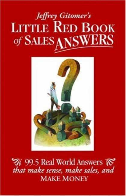 Bestsellers (2006) - Jeffrey Gitomer's Little Red Book of Sales Answers: 99.5 Real World Answers That