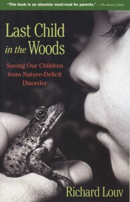 Bestsellers (2006) - Last Child in the Woods: Saving Our Children from Nature-Deficit Disorder by Ric