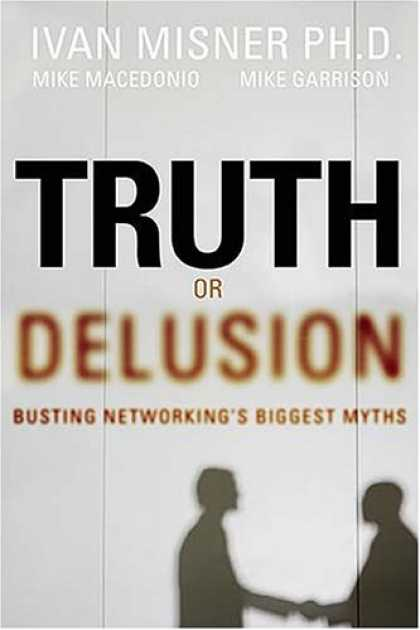 Bestsellers (2006) - Truth or Delusion?: Busting Networking's Biggest Myths by Ivan R. Misner