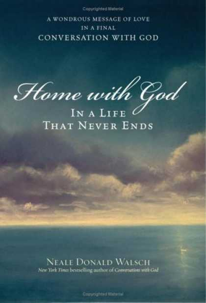 Bestsellers (2006) - Home with God: In a Life That Never Ends by Neale Donald Walsch