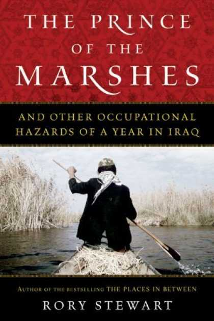 Bestsellers (2006) - The Prince of the Marshes: And Other Occupational Hazards of a Year in Iraq by R