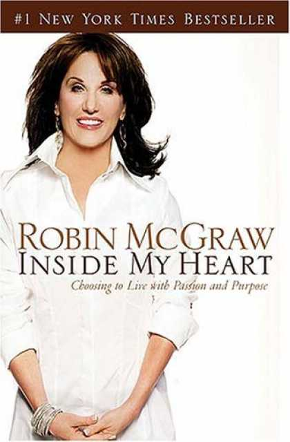 Bestsellers (2006) - Inside My Heart: Choosing to Live with Passion and Purpose by Robin McGraw
