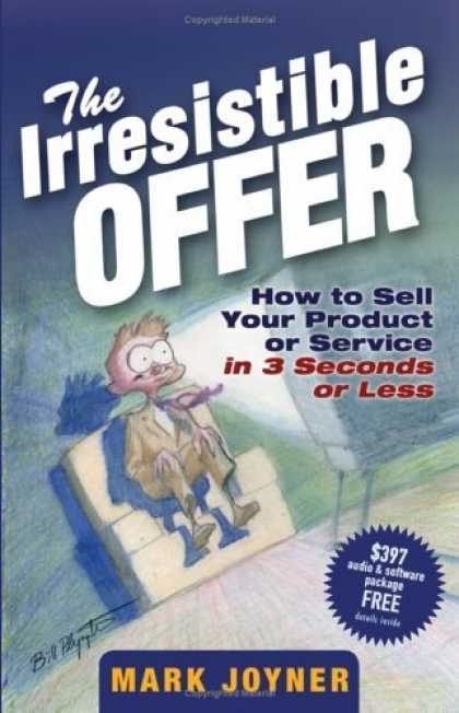 Bestsellers (2006) - The Irresistible Offer: How to Sell Your Product or Service in 3 Seconds or Less