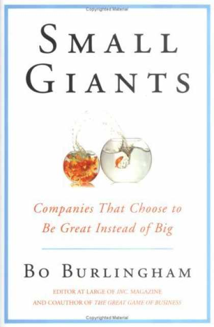 Bestsellers (2006) - Small Giants: Companies That Choose to Be Great Instead of Big by Bo Burlingham