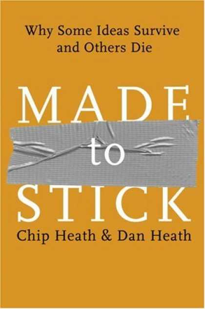 Bestsellers (2007) - Made to Stick: Why Some Ideas Survive and Others Die by Chip Heath