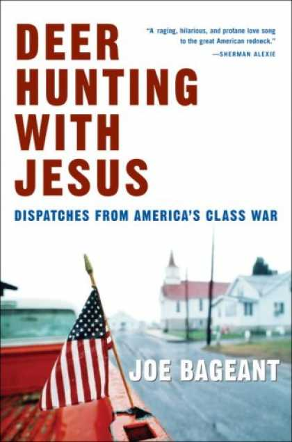 Bestsellers (2007) - Deer Hunting with Jesus: Dispatches from America's Class War by Joe Bageant