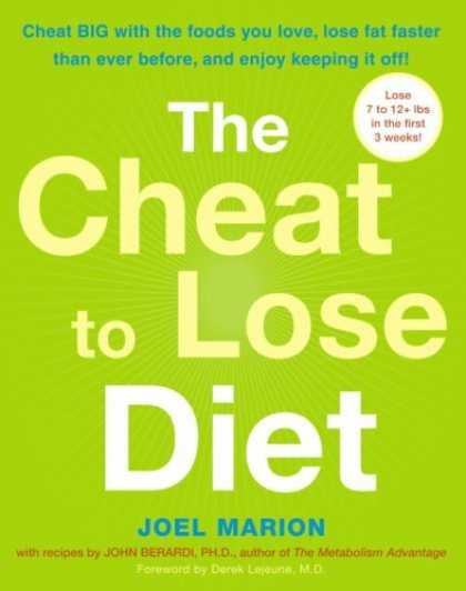 Bestsellers (2007) - The Cheat to Lose Diet: Cheat BIG with the Foods You Love, Lose Fat Faster Than