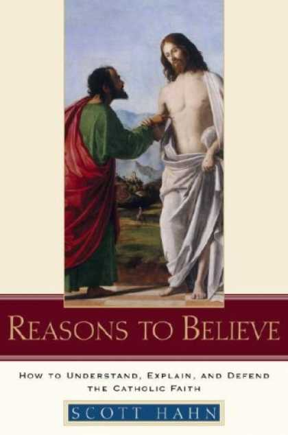 Bestsellers (2007) - Reasons to Believe: How to Understand, Explain, and Defend the Catholic Faith by