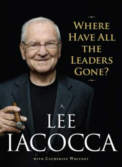 Bestsellers (2007) - Where Have All the Leaders Gone? by Lee Iacocca