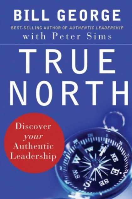 Bestsellers (2007) - True North: Discover Your Authentic Leadership (J-B Warren Bennis Series) by Bil
