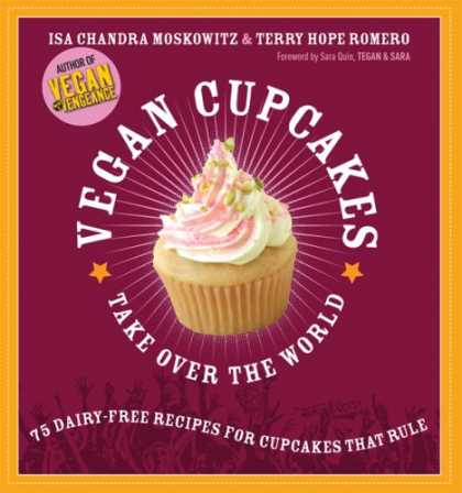 Bestsellers (2007) - Vegan Cupcakes Take Over the World: 75 Dairy-Free Recipes for Cupcakes that Rule