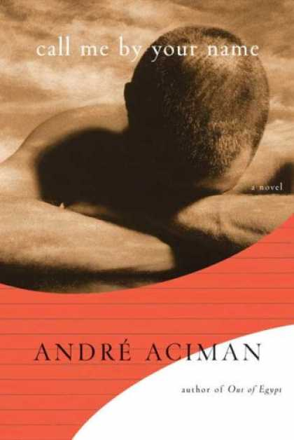 Bestsellers (2007) - Call Me by Your Name: A Novel by Andre Aciman