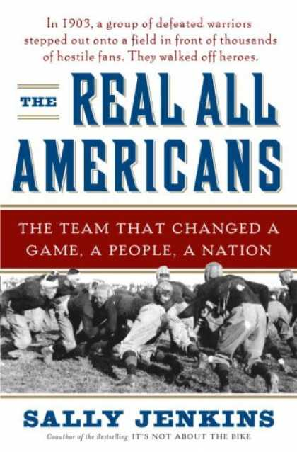 Bestsellers (2007) - The Real All Americans: The Team That Changed a Game, a People, a Nation by Sall