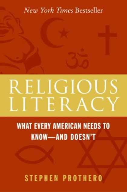 Bestsellers (2007) - Religious Literacy: What Every American Needs to Know--And Doesn't by Stephen Pr