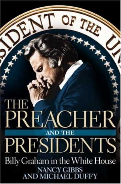 Bestsellers (2007) - The Preacher and the Presidents: Billy Graham in the White House by Nancy Gibbs