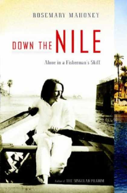 Bestsellers (2007) - Down the Nile: Alone in a Fisherman's Skiff by Rosemary Mahoney