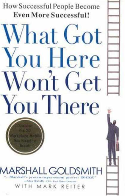 Bestsellers (2007) - What Got You Here Won't Get You There: How Successful People Become Even More Su
