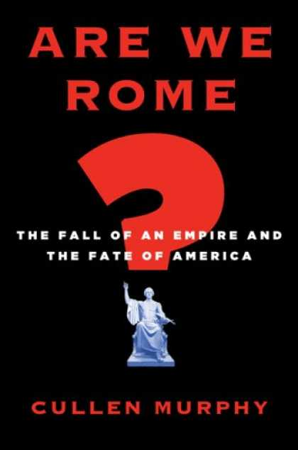Bestsellers (2007) - Are We Rome?: The Fall of an Empire and the Fate of America by Cullen Murphy