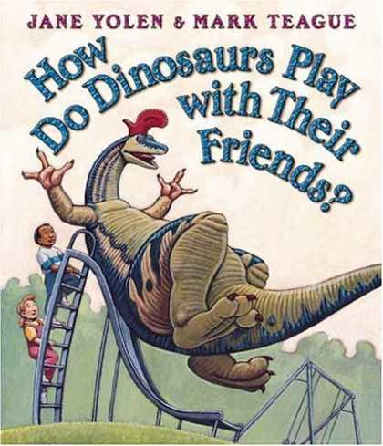 Bestsellers (2007) - How Do Dinosaurs Play With Their Friends (How Do Dinosaurs) by Jane Yolen