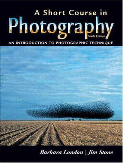 Bestsellers (2007) - A Short Course in Photography: An Introduction to Photographic Technique (6th Ed