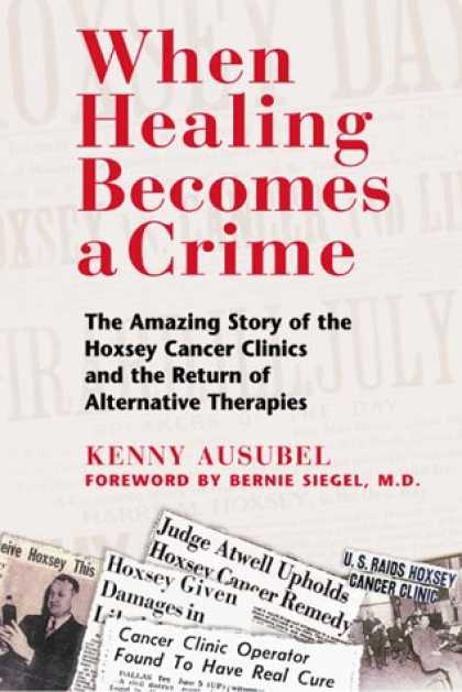 Bestsellers (2007) - When Healing Becomes a Crime: The Amazing Story of the Hoxsey Cancer Clinics and