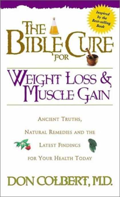 Bestsellers (2007) - The Bible Cure for Weight Loss and Muscle Gain (Bible Cure Ser) by Don Colbert