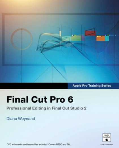 Bestsellers (2007) - Apple Pro Training Series: Final Cut Pro 6 (Apple Pro Training) by Diana Weynand