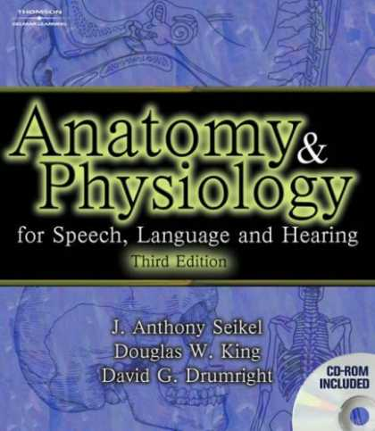 Bestsellers (2007) - Anatomy and Physiology for Speech, Language, and Hearing by Anthony J. Seikel