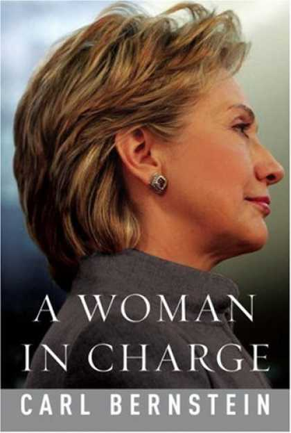 Bestsellers (2007) - A Woman in Charge: The Life of Hillary Rodham Clinton by Carl Bernstein
