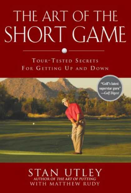 Bestsellers (2007) - The Art of the Short Game: Tour-Tested Secrets for Getting Up and Down by Stan U