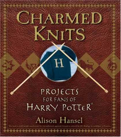 Bestsellers (2007) - Charmed Knits: Projects for Fans of Harry Potter by Alison Hansel