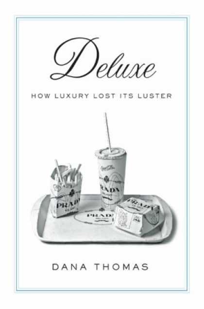 Bestsellers (2007) - Deluxe: How Luxury Lost Its Luster by Dana Thomas