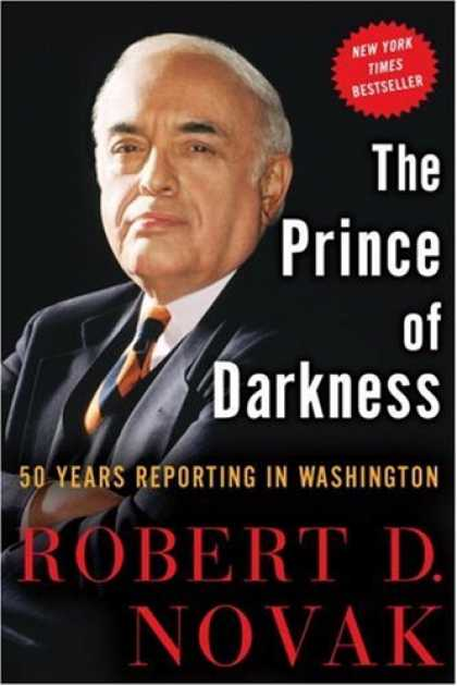 Bestsellers (2007) - The Prince of Darkness: 50 Years Reporting in Washington by Robert D. Novak