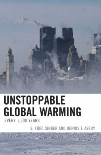 Bestsellers (2007) - Unstoppable Global Warming: Every 1,500 Years by Dennis T. Avery