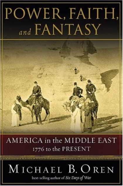 Bestsellers (2007) - Power, Faith, and Fantasy: America in the Middle East: 1776 to the Present by Mi
