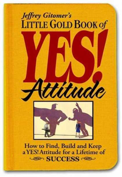 Bestsellers (2007) - Little Gold Book of YES! Attitude: How to Find, Build and Keep a YES! Attitude f