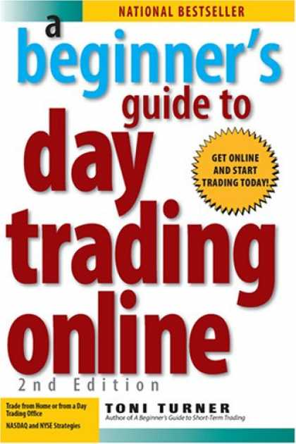 Bestsellers (2007) - A Beginner's Guide to Day Trading Online by Toni Turner