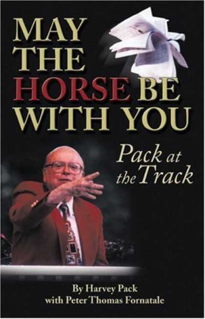 Bestsellers (2007) - May The Horse Be With You: Pack at the Track by Harvey Pack